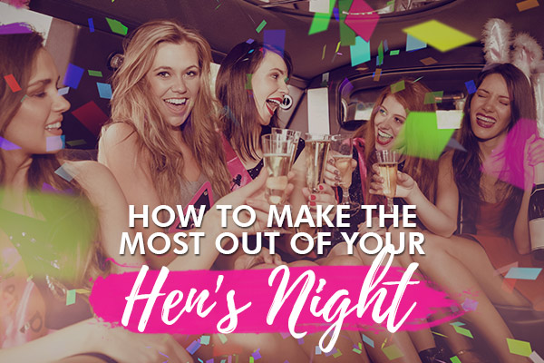 how to make the most out of your hen's night